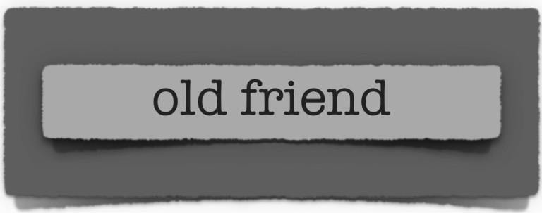 lenten journal: old friend